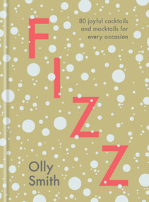 Fizz (80 Joyful Cocktails and Mocktails for Every Occasion) - 9780593139448 by Olly Smith, 9780593139448