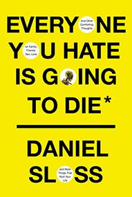 Everyone You Hate Is Going to Die (And Other Comforting Thoughts on Family, Friends, Sex, Love, and More Things That Ruin Your Life) - 9780525658146 by Daniel Sloss, 9780525658146