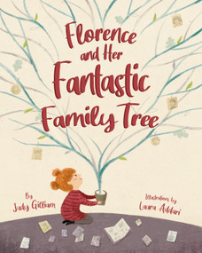Florence and Her Fantastic Family Tree by Judy Gilliam, Laura Addari, 9781641702508
