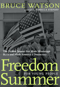 Freedom Summer For Young People (The Violent Season that Made Mississippi Burn and Made America a Democracy) by Bruce Watson, Rebecca Stefoff, 9781644210109