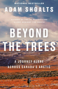 Beyond the Trees (A Journey Alone Across Canada's Arctic) - 9780735236851 by Adam Shoalts, 9780735236851