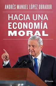 Hacia una economía moral by Andrés Manuel López Obrador, 9786070764820
