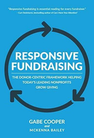 Responsive Fundraising (The donor-centric framework helping today's leading nonprofits grow giving) by Cooper Gabe, Bailey Mckenna, 9781944194727