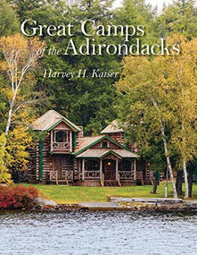 Great Camps of the Adirondacks by Harvey H. Kaiser, Steven Engelhart, 9781567926422