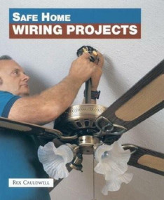 Safe Home Wiring Projects by Rex Cauldwell, 9781561581641
