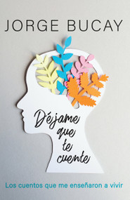 Déjame que te cuente (Los cuentos que me enseñaron a vivir) by Jorge Bucay, 9780593082881