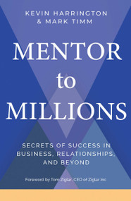 Mentor to Millions (Secrets of Success in Business, Relationships, and Beyond) by Kevin Harrington, Mark Timm, 9781401959104