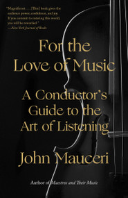 For the Love of Music (A Conductor's Guide to the Art of Listening) - 9780525436492 by John Mauceri, 9780525436492