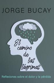 El camino de las lágrimas (Reflexiones sobre el dolor y la pérdida) - 9780593082867 by Jorge Bucay, 9780593082867