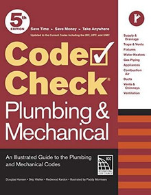 Code Check Plumbing & Mechanical 5th Edition (An Illustrated Guide to the Plumbing and Mechanical Codes) by Redwood Kardon, Paddy Morrissey, Douglas Hansen, Skip Walker, 9781631869471