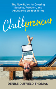 Chillpreneur (The New Rules for Creating Success, Freedom, and Abundance on Your Terms) - 9781401960629 by Denise Duffield-Thomas, 9781401960629