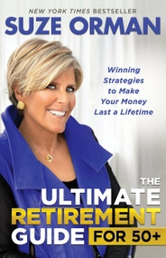 The Ultimate Retirement Guide for 50+ (Winning Strategies to Make Your Money Last a Lifetime) by Suze Orman, 9781401959920