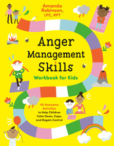 Anger Management Skills Workbook for Kids (40 Awesome Activities to Help Children Calm Down, Cope, and Regain Control) by Amanda Robinson, LPC, RPT, 9780593196601