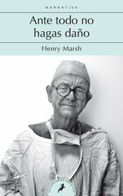 Ante todo no hagas daño / Do No Harm: Stories of Life. Death, and Brain Surgery by Henry Marsh, 9788498389791