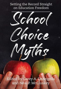 School Choice Myths (Setting the Record Straight on Education Freedom) by Neal P. McCluskey, Corey A. DeAngelis, 9781948647908