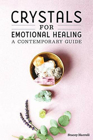 Crystals for Emotional Healing (A Contemporary Guide) by Stacey Harrell, 9781646114528