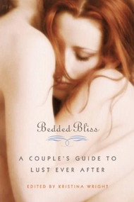 Bedded Bliss (A Couple's Guide to Lust Ever After) by Kristina Wright, Mark A Michaels, 9781573449649