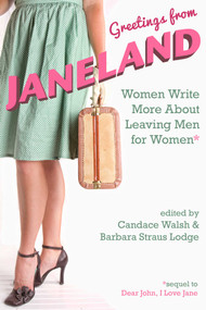 Greetings from Janeland (Women Write More About Leaving Men for Women) by Candace Walsh, Barbara Straus Lodge, 9781627782340