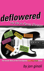 Deflowered (My Life in Pansy Division) by Jon Ginoli, 9781573443432