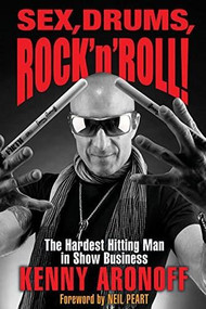 Sex, Drums, Rock 'n' Roll! (The Hardest Hitting Man in Show Business) - 9781495007934 by Kenny Aronoff, 9781495007934