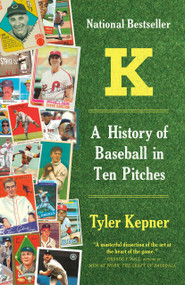 K: A History of Baseball in Ten Pitches - 9781101970850 by Tyler Kepner, 9781101970850
