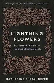 Lightning Flowers (My Journey to Uncover the Cost of Saving a Life) by Katherine E. Standefer, 9780316450362