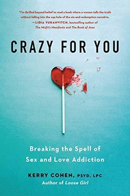 Crazy for You (Breaking the Spell of Sex and Love Addiction) by Kerry Cohen, 9780738286198
