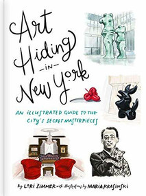 Art Hiding in New York (An Illustrated Guide to the City's Secret Masterpieces) by Lori Zimmer, Maria Krasinski, 9780762471003