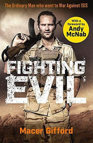 Fighting Evil (The Ordinary Man who went to War Against ISIS) by Macer Gifford, 9781409195702