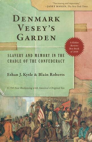 Denmark Vesey's Garden (Slavery and Memory in the Cradle of the Confederacy) by Ethan J. Kytle, Blain Roberts, 9781620975466