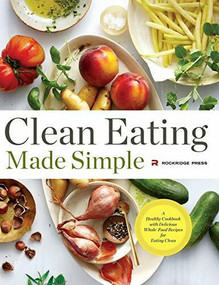 Clean Eating Made Simple (A Healthy Cookbook with Delicious Whole-Food Recipes for Eating Clean) - 9781623154653 by Rockridge Press, 9781623154653