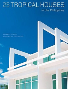 25 Tropical Houses in the Philippines by Elizabeth V. Reyes, A. Chester Ong, 9780794608026