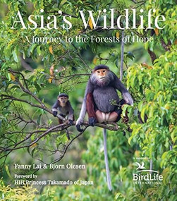 Asia's Wildlife (A Journey to the Forests of Hope (Proceeds Support Birdlife International)) by Fanny Lai, Bjorn Olesen, HIH Princess Takamado, 9780794608132