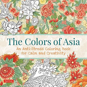 The Colors of Asia (An Anti-Stress Coloring Book for Calm and Creativity) by  Tuttle Publishing, 9780804850377