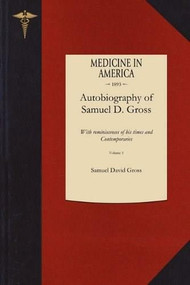 Autobiography of Samuel D. Gross M.D. v1 (With reminiscences of his times and Contemporaries) by Samuel David Gross, 9781429044288