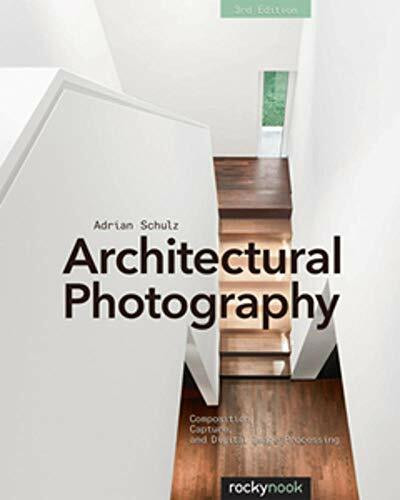 Architectural Photography, 3rd Edition (Composition, Capture, and Digital Image Processing) by Adrian Schulz, 9781937538767