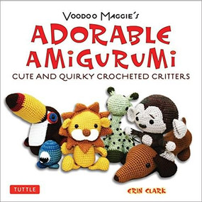 Adorable Amigurumi - Cute and Quirky Crocheted Critters (Instructions for crocheted stuffed toys) by Erin Clark, 9780804850735