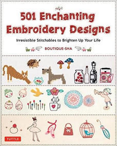 501 Enchanting Embroidery Designs (Irresistible Stitchables to Brighten Up Your Life) by  Boutique-Sha, 9780804851268