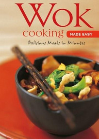Wok Cooking Made Easy (Delicious Meals in Minutes [Wok Cookbook, Over 60 Recipes]) by Nongkran Daks, 9780794604967