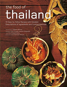 The Food of Thailand (72 Easy-to-Follow Recipes with Detailed Descriptions of Ingredients and Cooking Methods) by Sven Krauss, Laurent Ganguillet, Luca Invernizzi Tettoni, Vira Sanguanwong, 9780794607920