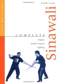 Complete Sinawali (Filipino Double-Weapon Fighting) by Reynaldo S. Galang, 9780804831567