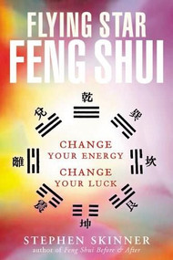Flying Star Feng Shui (Change your Energy; Change your Luck) by Stephen Skinner, 9780804834339