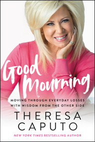 Good Mourning (Moving Through Everyday Losses with Wisdom from the Other Side) - 9780063014565 by Theresa Caputo, 9780063014565