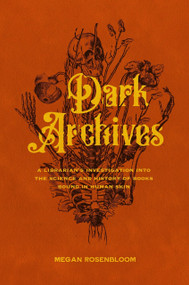 Dark Archives (A Librarian's Investigation into the Science and History of Books Bound in Human Skin) by Megan Rosenbloom, 9780374134709