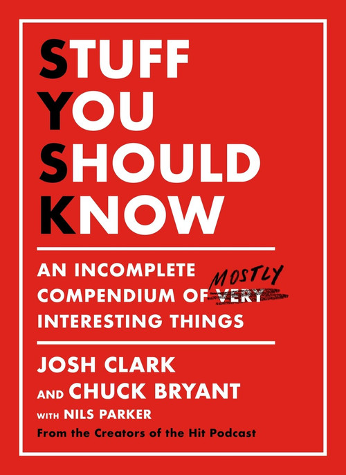 Stuff You Should Know (An Incomplete Compendium of Mostly Interesting Things) by Josh Clark, Chuck Bryant, 9781250268501