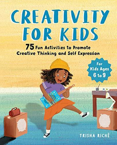 Creativity for Kids (75 Fun Activities to Promote Creative Thinking and Self Expression) by Trisha Riché, 9781646111923