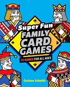 Super Fun Family Card Games (75 Games for All Ages) by Corinne Schmitt, 9781646111824