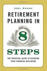 Retirement Planning in 8 Easy Steps (The Brief Guide to Lifelong Financial Freedom) by Joel Kranc, 9781623154783