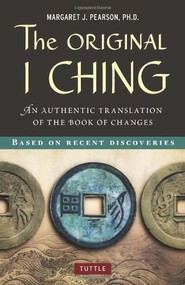 The Original I Ching (An Authentic Translation of the Book of Changes) by Margaret J. Pearson, 9780804841818