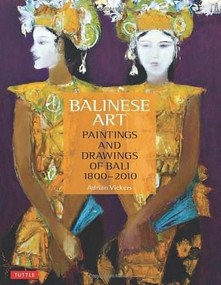 Balinese Art (Paintings and Drawings of Bali 1800 - 2010) by Adrian Vickers, 9780804842488
